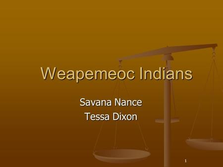 1 Weapemeoc Indians Savana Nance Tessa Dixon. 2 History The Weapemeoc first appear in history in the narratives of the Raleigh colony of 1585-86. Later.