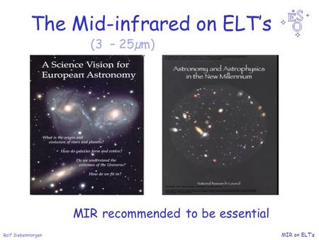 Ralf Siebenmorgen MIR on ELT's The Mid-infrared on ELT's MIR recommended to be essential (3 – 25µm)
