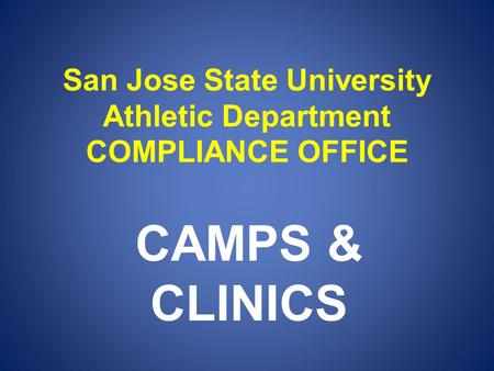 San Jose State University Athletic Department COMPLIANCE OFFICE CAMPS & CLINICS.