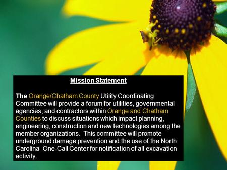 Mission Statement The Orange/Chatham County Utility Coordinating Committee will provide a forum for utilities, governmental agencies, and contractors within.