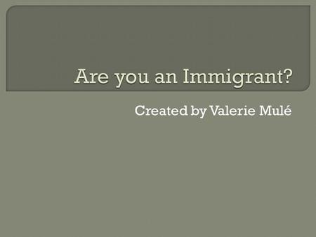 Created by Valerie Mulé. Immigrant Colonists Settlers Emigrant Newcomers Pioneers Pilgrims.