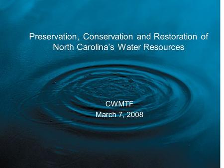 Preservation, Conservation and Restoration of North Carolina's Water Resources CWMTF March 7, 2008.