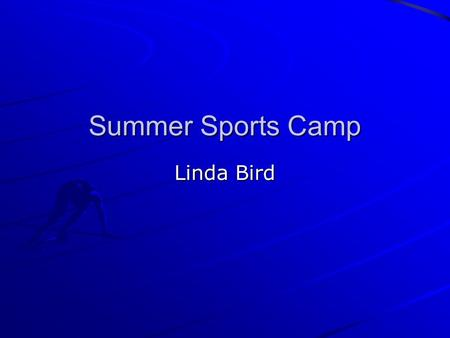 Summer Sports Camp Linda Bird. Our Goal To provide a safe and enjoyable environment for children and youth to learn sports skills.
