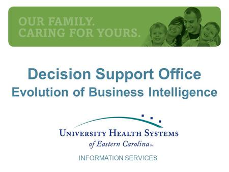 INFORMATION SERVICES Decision Support Office Evolution of Business Intelligence.