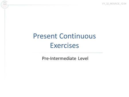 Present Continuous Exercises Pre-Intermediate Level VY_32_INOVACE_12-04.
