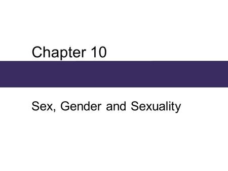 Chapter 10 Sex, Gender and Sexuality. Chapter Outline  Sexual Differentiation  Perspectives on Gender Inequality  Gender as Social Construction and.
