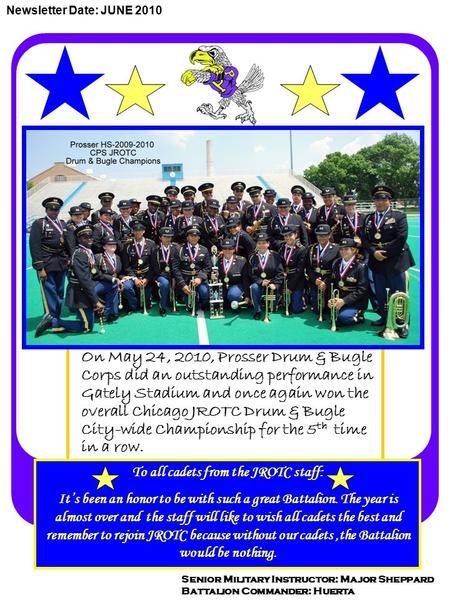 On May 24, 2010, Prosser Drum & Bugle Corps did an outstanding performance in Gately Stadium and once again won the overall Chicago JROTC Drum & Bugle.