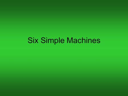 Six Simple Machines. Simple Machines Simple machines are the six machines on which all other machines are based. –Lever –Wheel & Axle –Pulley –Inclined.