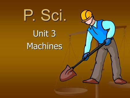 P. Sci. Unit 3 Machines 2 What's work?  A scientist delivers a speech to an audience of his peers.  No  A body builder lifts 350 pounds above his.