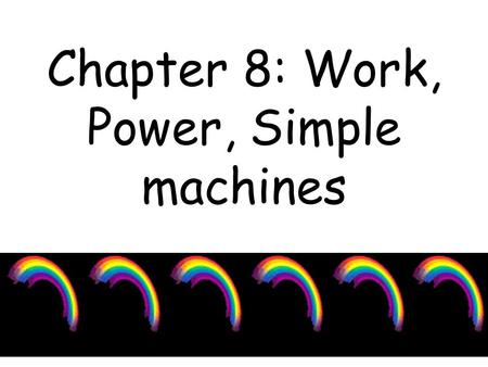 Chapter 8: Work, Power, Simple machines. Section 1: Work and Power.