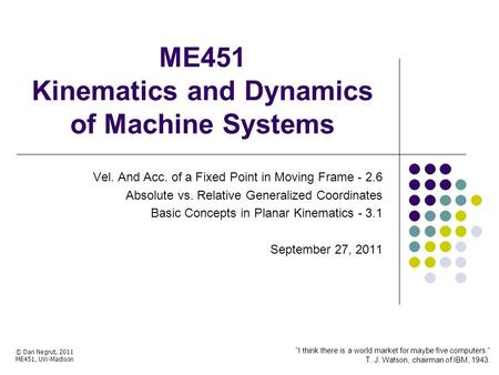ME451 Kinematics and Dynamics of Machine Systems Vel. And Acc. of a Fixed Point in Moving Frame - 2.6 Absolute vs. Relative Generalized Coordinates Basic.