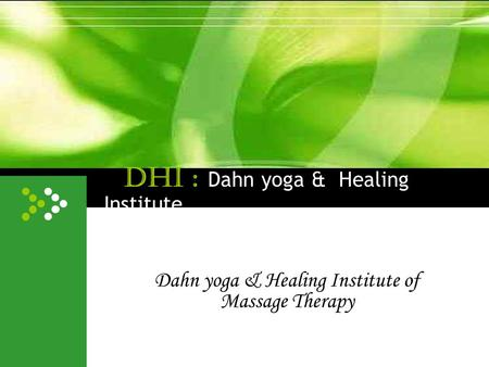DHI : Dahn yoga & Healing Institute Dahn yoga & Healing Institute of Massage Therapy.