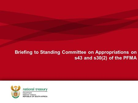 Briefing to Standing Committee on Appropriations on s43 and s30(2) of the PFMA.