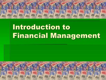 Introduction to Financial Management. Financial Management  Conducting all financial matters of the organization in a way that ensures that funds are.