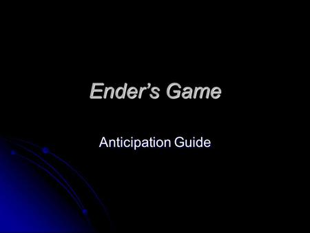 Ender's Game Anticipation Guide. Decide if you agree or disagree with each statement! 1. There is life on other planets.