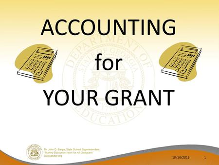 10/16/20151 ACCOUNTING for YOUR GRANT. Presenter Grants Accountant for 21 st CCLC ⁻Regina Hailey ⁻404-656-4676