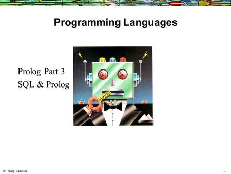 Dr. Philip Cannata 1 Programming Languages Prolog Part 3 SQL & Prolog.