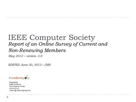 IEEE Computer Society Report of an Online Survey of Current and Non-Renewing Members May 2012 – version 3.0 EDITED June 20, 2012 - JMS Prepared by: Robin.