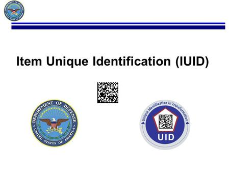 Item Unique Identification (IUID). Chris Webster Office of the Undersecretary of Defense (AT&L) DLA Liaison for Program Development and Implementation.