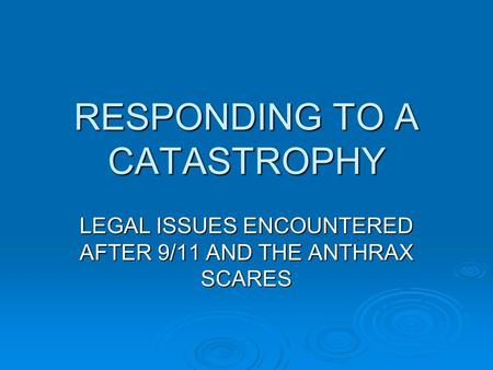 RESPONDING TO A CATASTROPHY LEGAL ISSUES ENCOUNTERED AFTER 9/11 AND THE ANTHRAX SCARES.