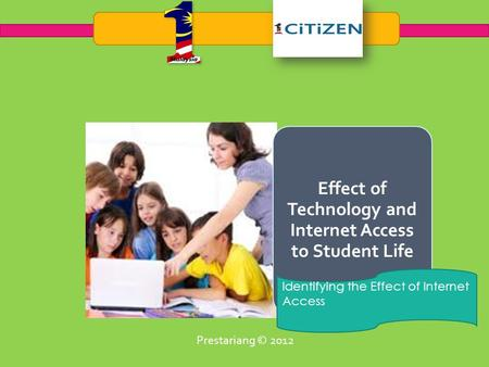 Effect of Technology and Internet Access to Student Life Identifying the Effect of Internet Access Prestariang © 2012.