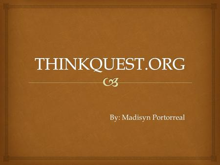 By: Madisyn Portorreal.  ThinkQuest was created in 1996 by Allan H. Weis under his nonprofit Advanced Network and Services. The service was acquired.