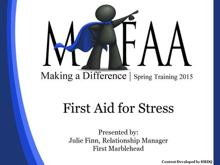 First Aid for Stress Presented by: Julie Finn, Relationship Manager First Marblehead Content Developed by HRDQ.