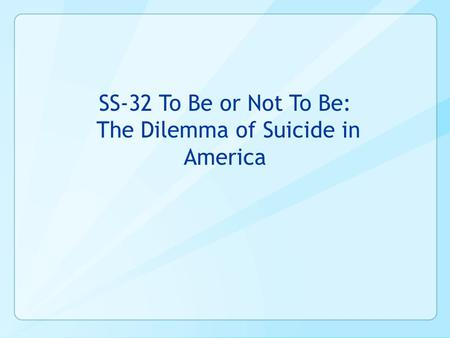 SS-32 To Be or Not To Be: The Dilemma of Suicide in America.