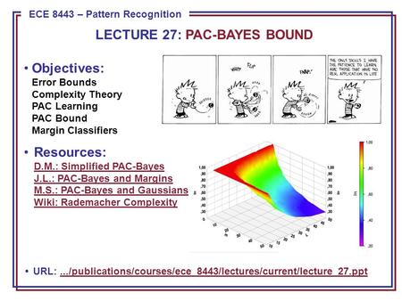 ECE 8443 – Pattern Recognition Objectives: Error Bounds Complexity Theory PAC Learning PAC Bound Margin Classifiers Resources: D.M.: Simplified PAC-Bayes.