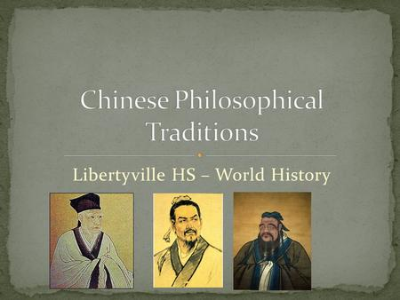 "Libertyville HS – World History. ""Period of Warring States"" China descended into chaos; culture appeared to be threatened Chinese scholars wanted to revive."