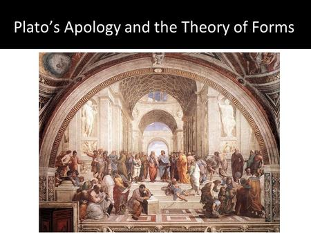 Plato's Apology and the Theory of Forms. Plato Wrote in dialogue form Early dialogues seem to represent Socrates' thought Later dialogues more clearly.