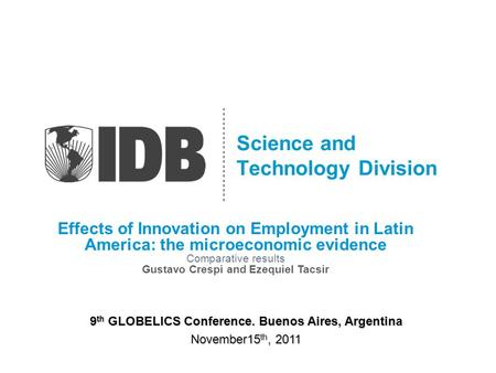 Science and Technology Division Effects of Innovation on Employment in Latin America: the microeconomic evidence Comparative results Gustavo Crespi and.