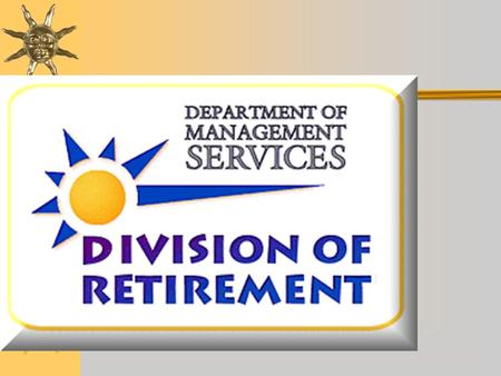 FLORIDA RETIREMENT SYSTEM  CREATED DECEMBER 1970  DEFINED BENEFIT PLAN 401(A) IRC  NON-C0NTRIBUTORY SYSTEM  DROP ESTABLISHED 1998.