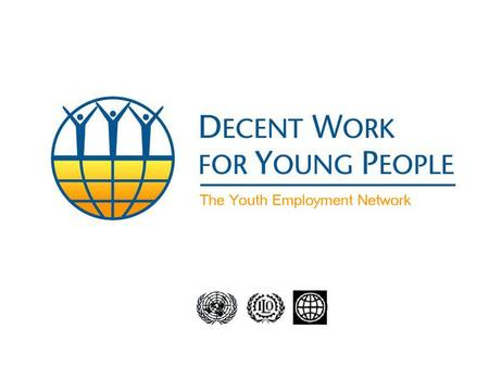 The Secretary-General's Youth Employment Network Background to the Youth Employment Network Policy orientations which underpin the Network Contact information.