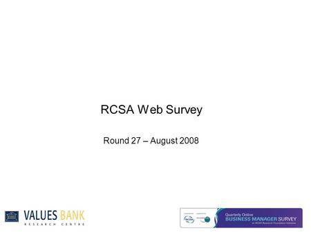 RCSA Web Survey Round 27 – August 2008. Executive Summary Summary  Business confidence has dropped to the lowest since 2001, a drop of 7%. Expectations.