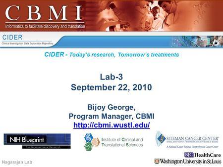 CIDER - Today's research, Tomorrow's treatments Lab-3 September 22, 2010 Bijoy George, Program Manager, CBMI