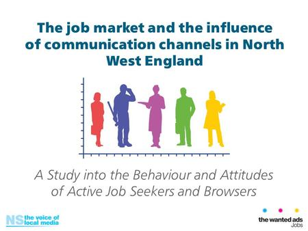 A Study into the Behaviour and Attitudes of Active Job Seekers and Browsers The job market and the influence of communication channels in North West England.