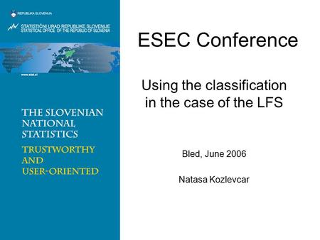 ESEC Conference Using the classification in the case of the LFS Bled, June 2006 Natasa Kozlevcar.