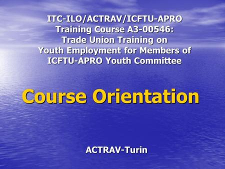ITC-ILO/ACTRAV/ICFTU-APRO Training Course A3-00546: Trade Union Training on Youth Employment for Members of ICFTU-APRO Youth Committee ACTRAV-Turin Course.