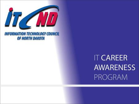 About ITCND Founded in 2000 by N.D. business, education and government leaders Membership includes IT businesses, educational institutions and state agencies.