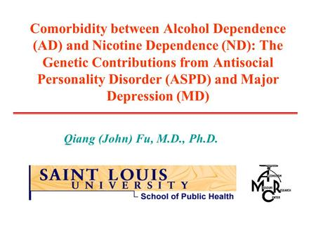 Comorbidity between Alcohol Dependence (AD) and Nicotine Dependence (ND): The Genetic Contributions from Antisocial Personality Disorder (ASPD) and Major.