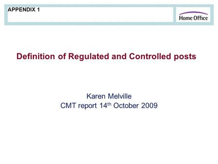 Definition of Regulated and Controlled posts Karen Melville CMT report 14 th October 2009 APPENDIX 1.
