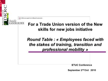 For a Trade Union version of the New skills for new jobs initiative Round Table : « Employees faced with the stakes of training, transition and professional.