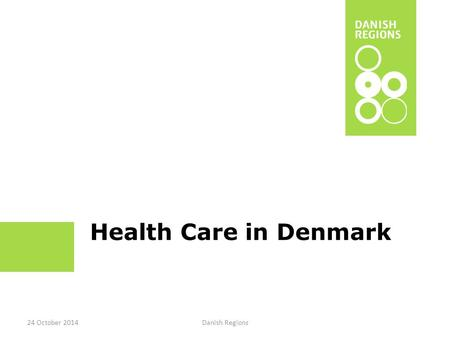 Health Care in Denmark 24 October 2014 Danish Regions.