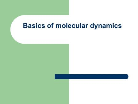 Basics of molecular dynamics. Equations of motion for MD simulations The classical MD simulations boil down to numerically integrating Newton's equations.