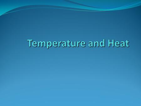 Temperature and Heat.