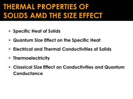 Specific Heat of Solids Quantum Size Effect on the Specific Heat Electrical and Thermal Conductivities of Solids Thermoelectricity Classical Size Effect.