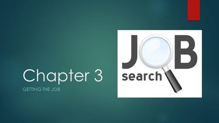 Chapter 3 GETTING THE JOB. Lesson 3.1 Getting an Interview  The Application Letter (p. 44-46)  The application letter (or cover letter) introduces you.
