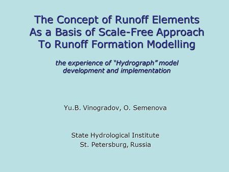 "The Concept of Runoff Elements As a Basis of Scale-Free Approach To Runoff Formation Modelling the experience of ""Hydrograph"" model development and implementation."