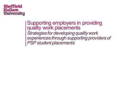 Supporting employers in providing quality work placements Strategies for developing quality work experiences through supporting providers of PSP student.